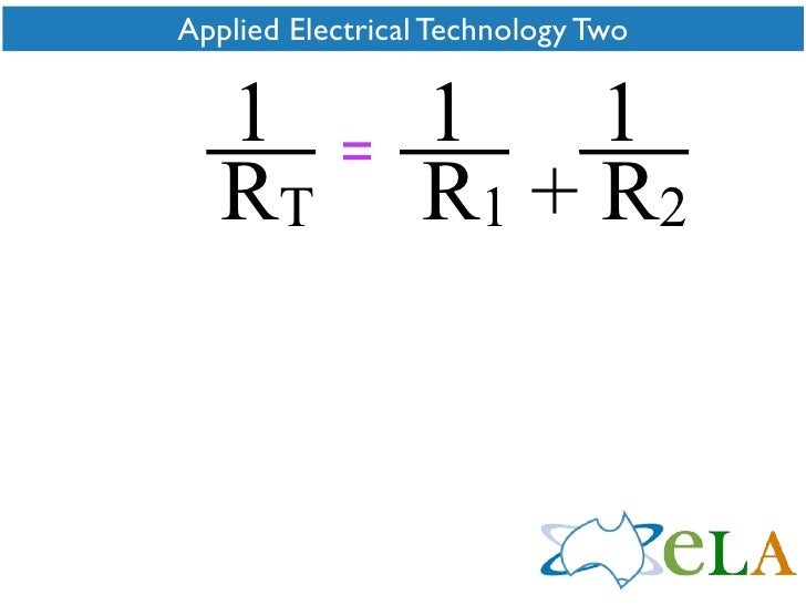 Applied Electrical Technology Two      1             1    1            =    RT            R1 + R2