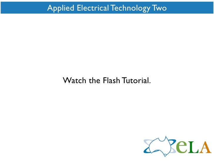 Applied Electrical Technology Two         Watch the Flash Tutorial.
