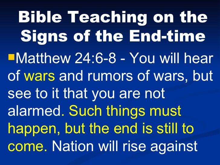 <ul><li>Bible Teaching on the Signs of the End-time </li></ul><ul><li>Matthew 24:6-8 - You will hear  of  wars  and rumors...