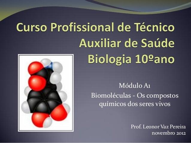 Módulo A1Biomoléculas - Os compostosquímicos dos seres vivosProf. Leonor Vaz Pereiranovembro 2012