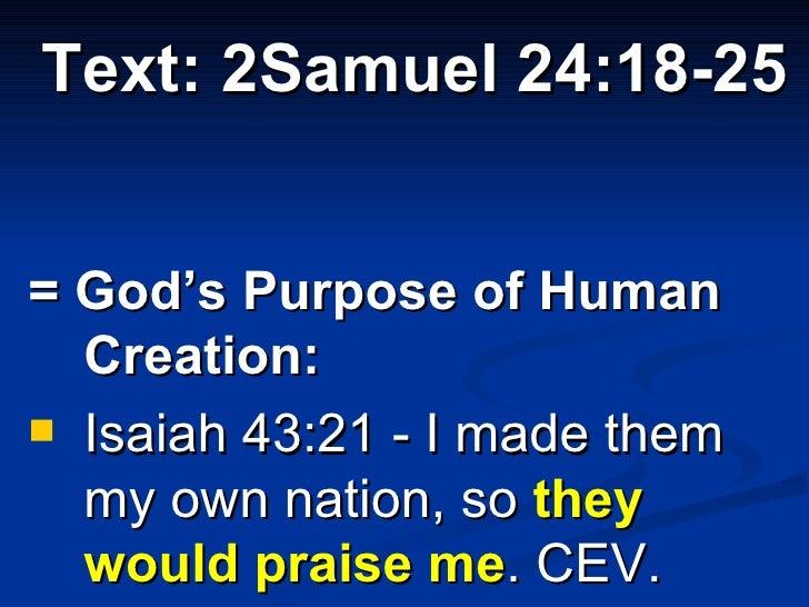 <ul><li>Text: 2Samuel 24:18-25 </li></ul><ul><li>= God's Purpose of Human Creation:  </li></ul><ul><li>Isaiah 43:21 - I ma...
