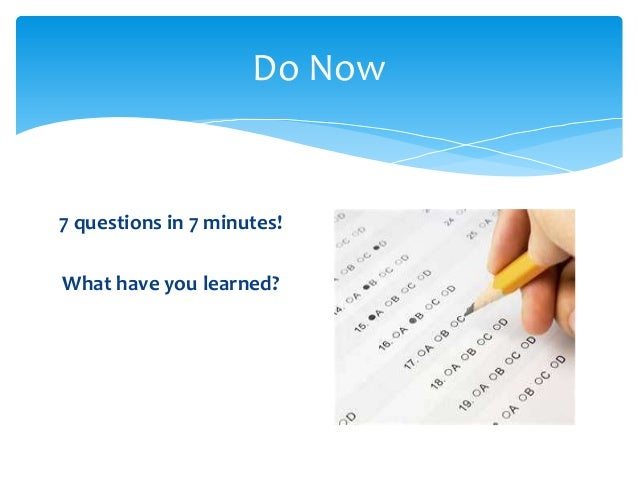 Do Now7 questions in 7 minutes!What have you learned?