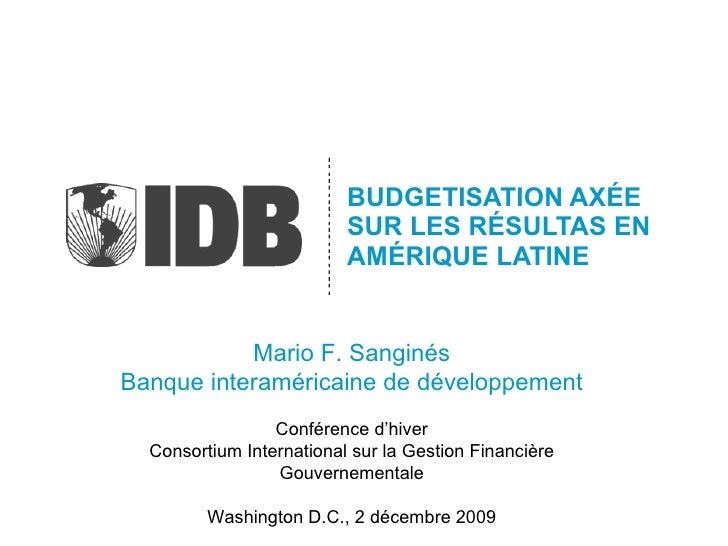 BUDGETISATION AX ÉE  SUR LES RÉSULTAS EN AMÉRIQUE LATINE Mario F. Sanginés Banque interaméricaine de développement Confére...