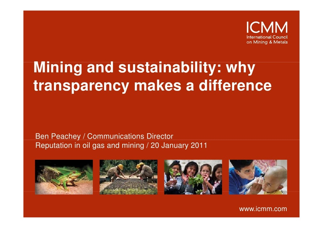 Mining dMi i and sustainability: why              t i bilit    htransparency makes a differenceBen Peachey / Communication...
