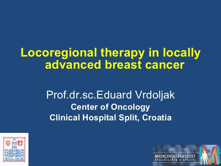<ul><li>Locoregional therapy in locally advanced breast cancer </li></ul><ul><li>Prof.dr.sc.Eduard Vrdoljak </li></ul><ul>...
