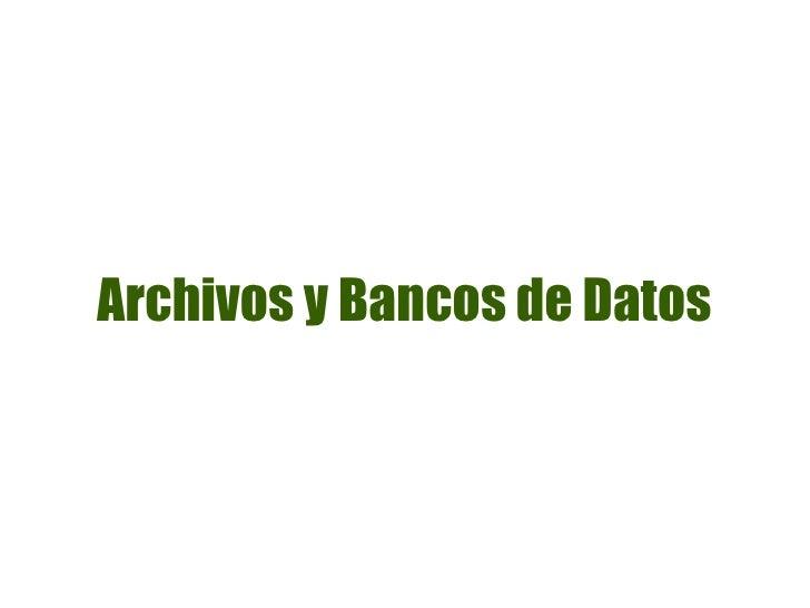 Archivos y Bancos de Datos