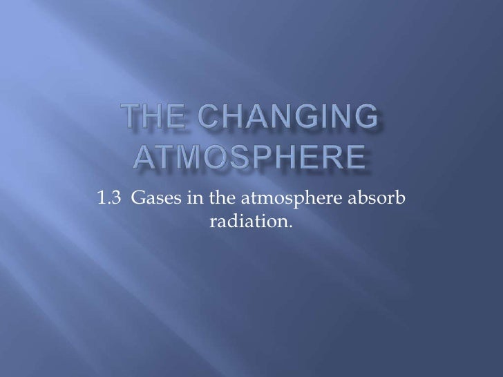The Changing Atmosphere<br />1.3  Gases in the atmosphere absorb radiation.<br />