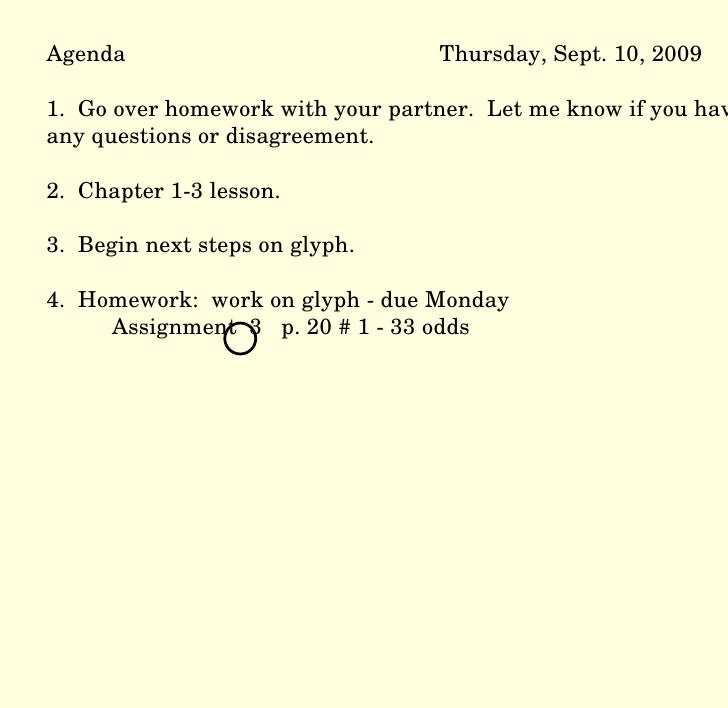 Agenda Thursday, Sept. 10, 2009 1.  Go over homework with your partner.  Let me know if you have any questions or disagree...