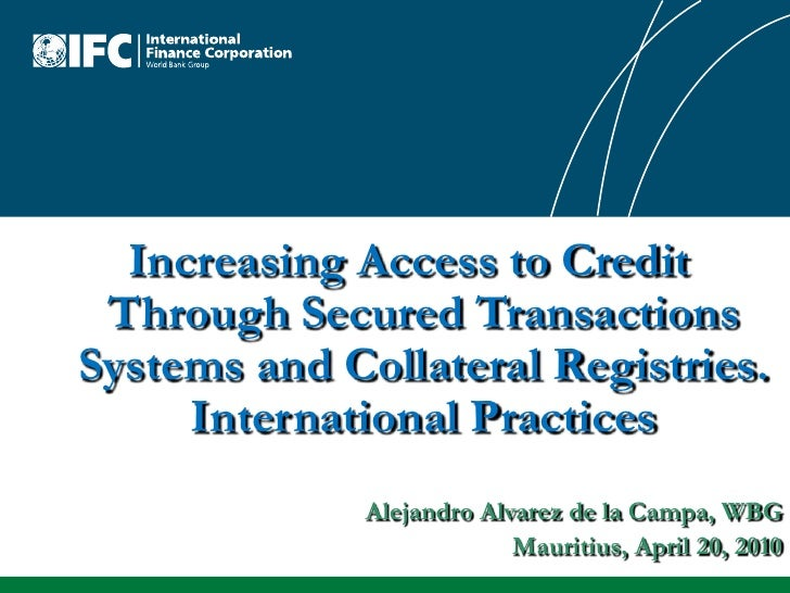 Increasing Access to Credit Through Secured Transactions Systems and Collateral Registries. International Practices<br />A...