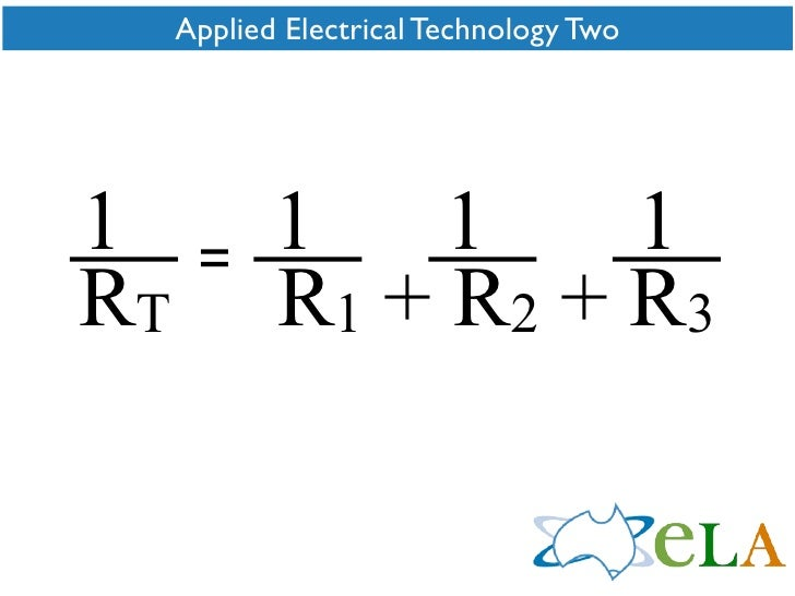 Applied Electrical Technology Two     1           1    1    1       = RT          R1 + R2 + R3