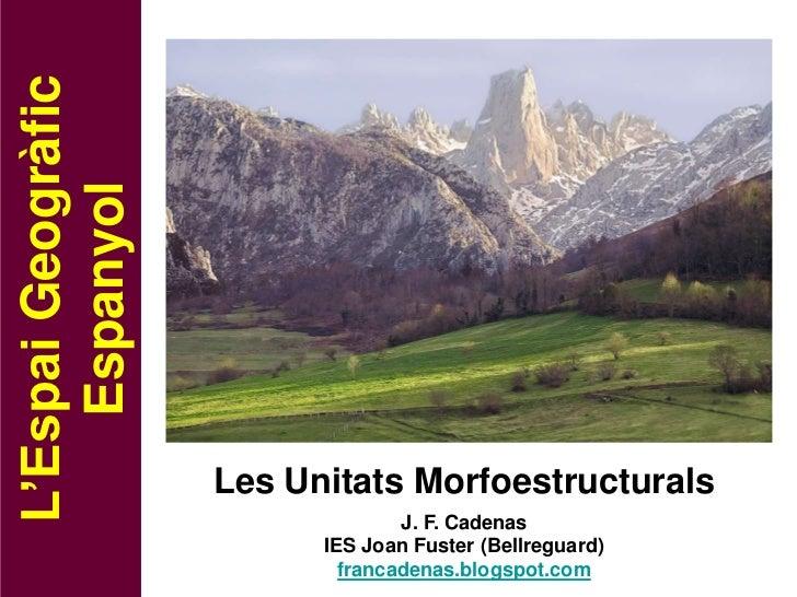 L'Espai Geogràfic    Espanyol                    Les Unitats Morfoestructurals                                  J. F. Cade...