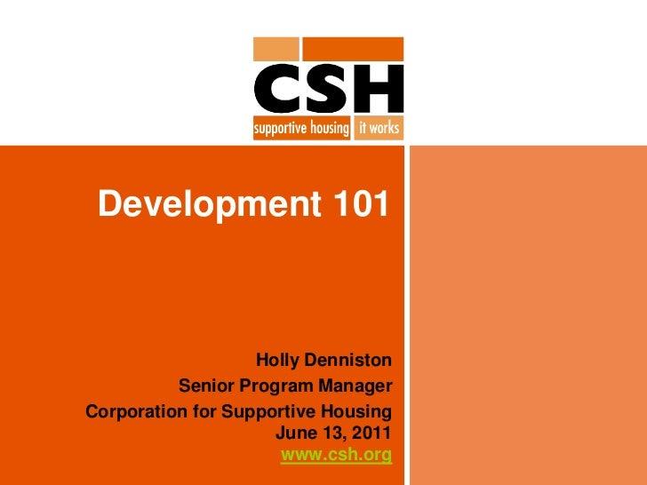 Development 101<br />Holly Denniston<br />Senior Program Manager<br />Corporation for Supportive HousingJune 13, 2011www.c...