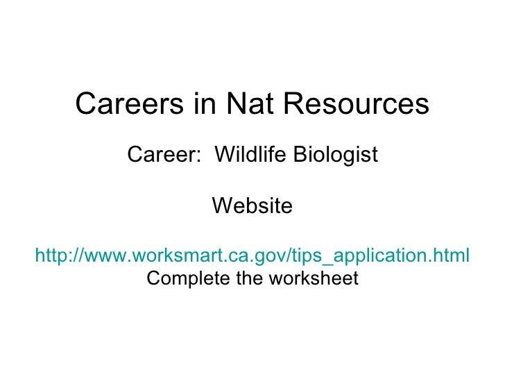 Careers in Nat Resources Career:  Wildlife Biologist Website http://www.worksmart.ca.gov/tips_application.html Complete th...
