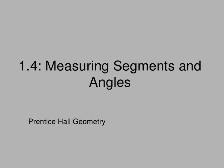 1.4: Measuring Segments and Angles<br />Prentice Hall Geometry<br />