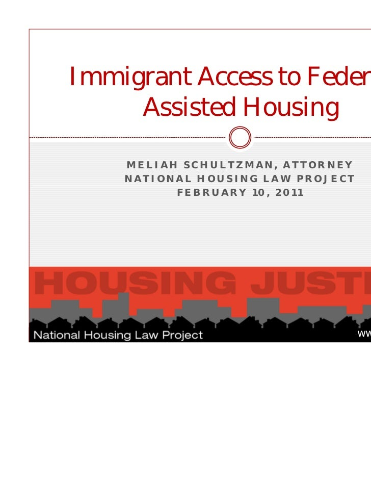 Immigrant Access to Federally     Assisted Housing    MELIAH SCHULTZMAN, ATTORNEY    NATIONAL HOUSING LAW PROJECT         ...