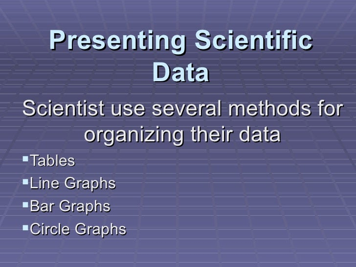 Presenting Scientific Data <ul><li>Scientist use several methods for organizing their data </li></ul><ul><li>Tables </li><...