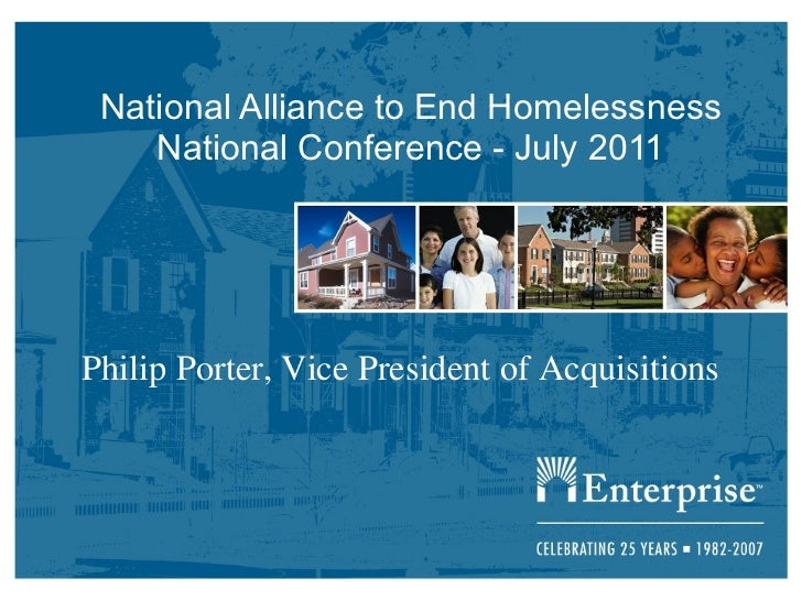 National Alliance to End Homelessness National Conference - July 2011 Philip Porter, Vice President of Acquisitions