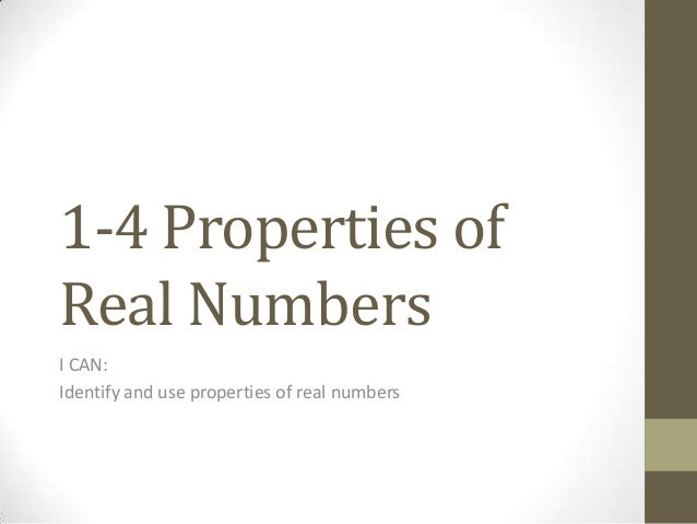 1-4 Properties ofReal NumbersI CAN:Identify and use properties of real numbers