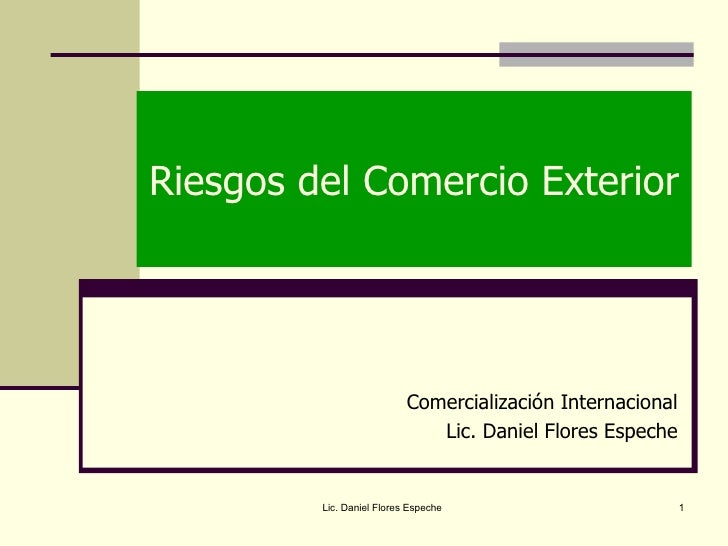 Riesgos del Comercio Exterior Comercialización Internacional Lic. Daniel Flores Espeche Lic. Daniel Flores Espeche