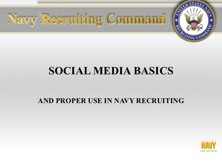 SOCIAL MEDIA BASICSAND PROPER USE IN NAVY RECRUITING