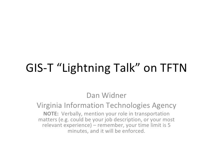 """GIS-T """"Lightning Talk"""" on TFTN Dan Widner Virginia Information Technologies Agency NOTE:  Verbally, mention your role in t..."""