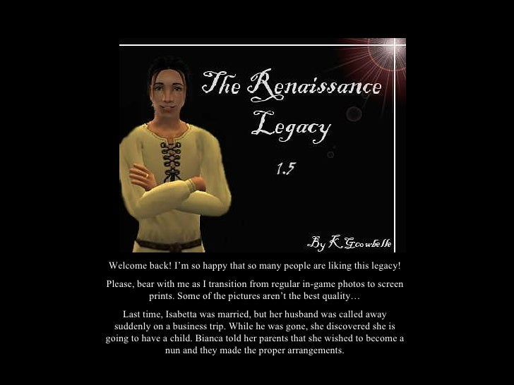 Welcome back! I'm so happy that so many people are liking this legacy! Please, bear with me as I transition from regular i...