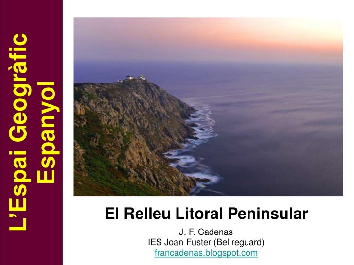 L'Espai Geogràfic    Espanyol                    El Relleu Litoral Peninsular                                 J. F. Cadena...