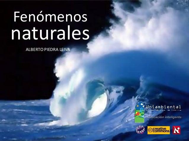 Fenómenos naturales ALBERTO PIEDRA LEIVA