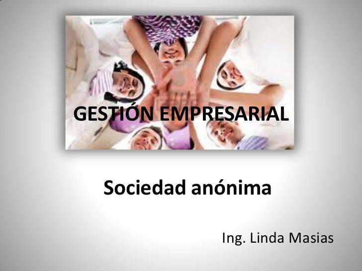 GESTIÓN EMPRESARIAL<br />Sociedad anónima<br />Ing. Linda Masias<br />