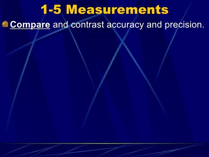 1-5 Measurements <ul><li>Compare  and contrast accuracy and precision.  </li></ul>