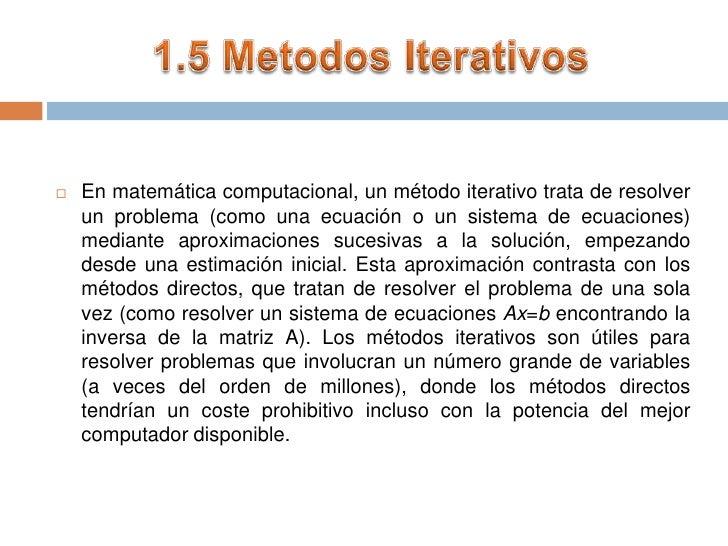 1.5 Metodos Iterativos<br />En matemática computacional, un método iterativo trata de resolver un problema (como una ecuac...