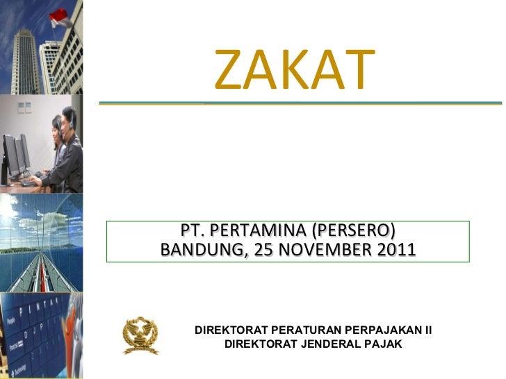 D IREKTORAT PERATURAN PERPAJAKAN II DIREKTORAT JENDERAL PAJAK ZAKAT PT. PERTAMINA (PERSERO) BANDUNG, 25 NOVEMBER 2011
