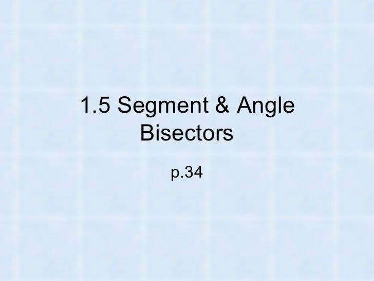 1.5 Segment & Angle      Bisectors        p.34