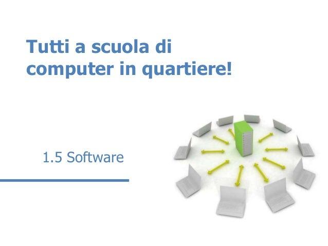 Tutti a scuola dicomputer in quartiere! 1.5 Software