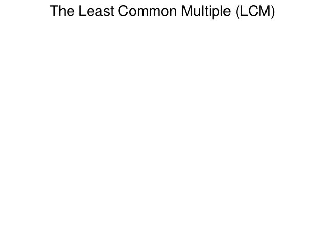 The Least Common Multiple (LCM) Frank Ma © 2011