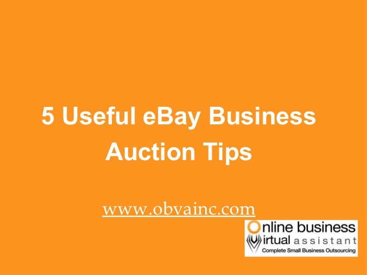 <ul><li>5 Useful eBay Business </li></ul><ul><li>Auction Tips </li></ul><ul><li>www.obvainc.com </li></ul>