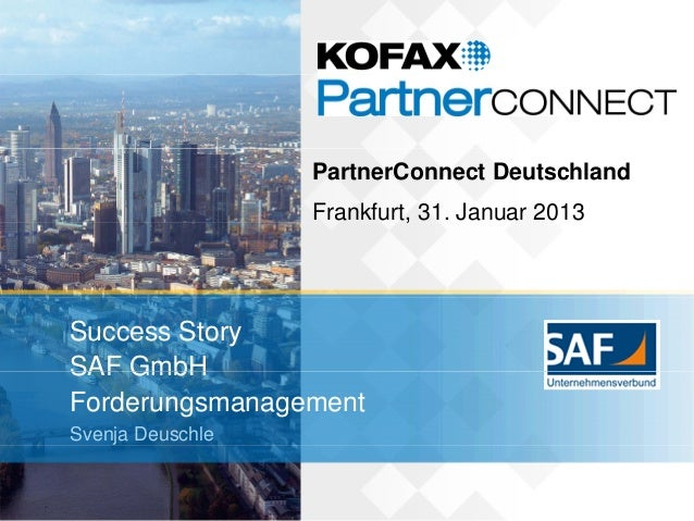 PartnerConnect Deutschland                  Frankfurt, 31. Januar 2013Success StorySAF GmbHForderungsmanagementSvenja Deus...