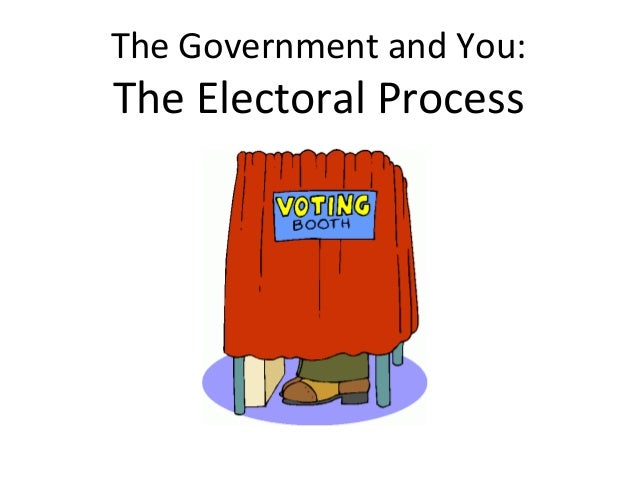 The Government and You:  The Electoral Process