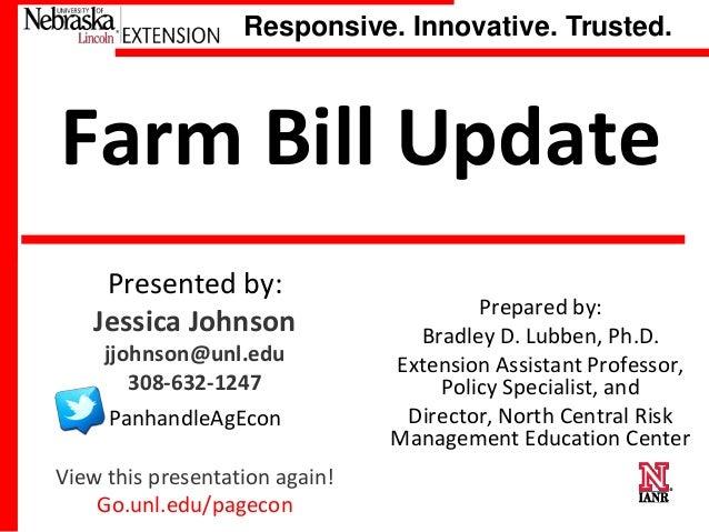 Responsive. Innovative. Trusted.  Farm Bill Update Presented by: Jessica Johnson jjohnson@unl.edu 308-632-1247  PanhandleA...