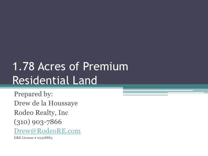 1.78 Acres of Premium Residential Land<br />Prepared by:<br />Drew de la Houssaye<br />Rodeo Realty, Inc<br />(310) 903-78...