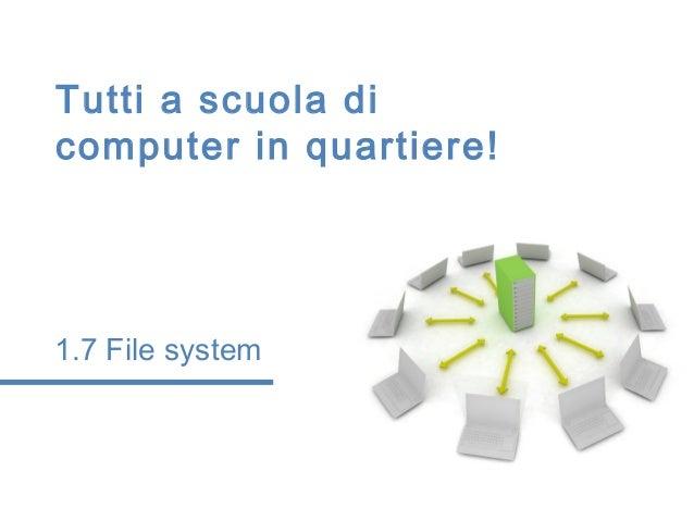 Tutti a scuola dicomputer in quartiere!1.7 File system