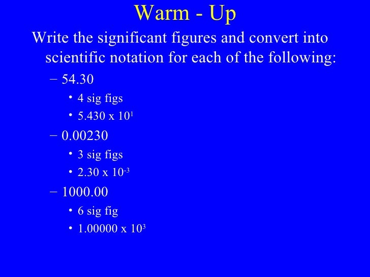 Warm - Up <ul><li>Write the significant figures and convert into scientific notation for each of the following: </li></ul>...