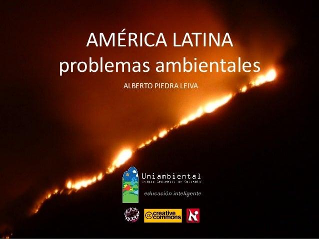 AMÉRICA LATINA problemas ambientales ALBERTO PIEDRA LEIVA