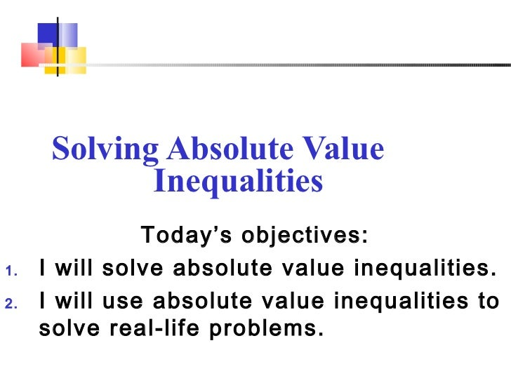 Solving Absolute Value             Inequalities               Today's objectives:1.   I will solve absolute value inequali...