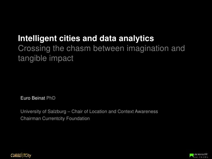 Intelligent cities and data analyticsCrossing the chasm between imagination and tangible impact <br />Euro Beinat PhD<br /...
