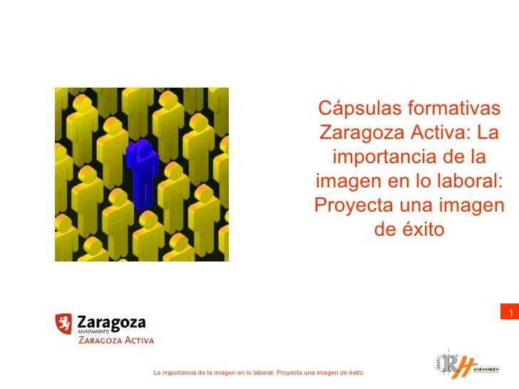 Cápsulas formativas Zaragoza Activa: La importancia de la imagen en lo laboral: Proyecta una imagen de éxito