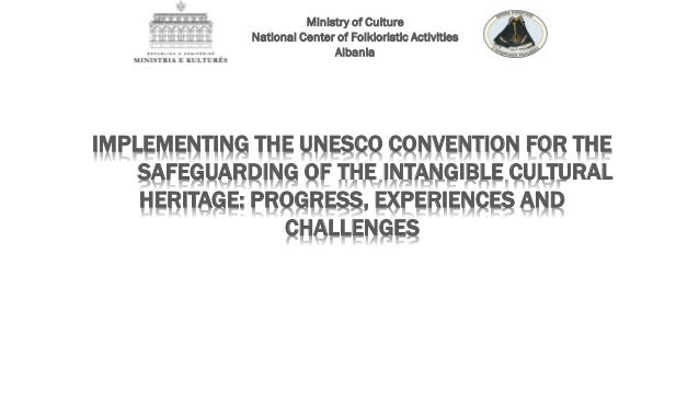IMPLEMENTING THE UNESCO CONVENTION FOR THE SAFEGUARDING OF THE INTANGIBLE CULTURAL HERITAGE: PROGRESS, EXPERIENCES AND CHA...