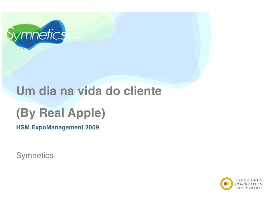 Um dia na vida do cliente <br />(By Real Apple)<br />HSM ExpoManagement 2009<br />Symnetics<br />