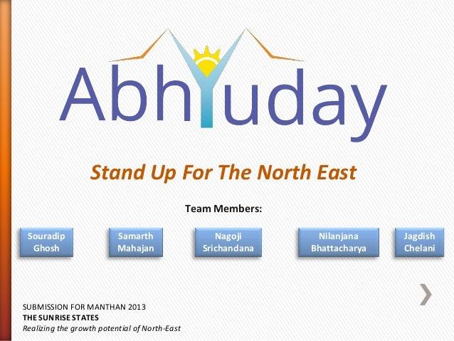 Stand Up For The North East Team Members: Souradip Ghosh Samarth Mahajan Nagoji Srichandana Nilanjana Bhattacharya Jagdish...