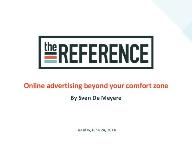 By Sven De Meyere Online advertising beyond your comfort zone Tuesday, June 24, 2014